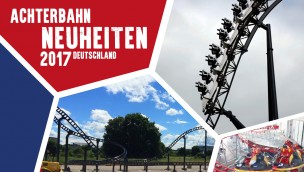 Neue Achterbahnen 2017 - Übersicht Freizeitparks in Deutschland